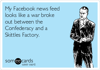 my-facebook-news-feed-looks-like-a-war-broke-out-between-the-confederacy-and-a-skittles-factory--2176b